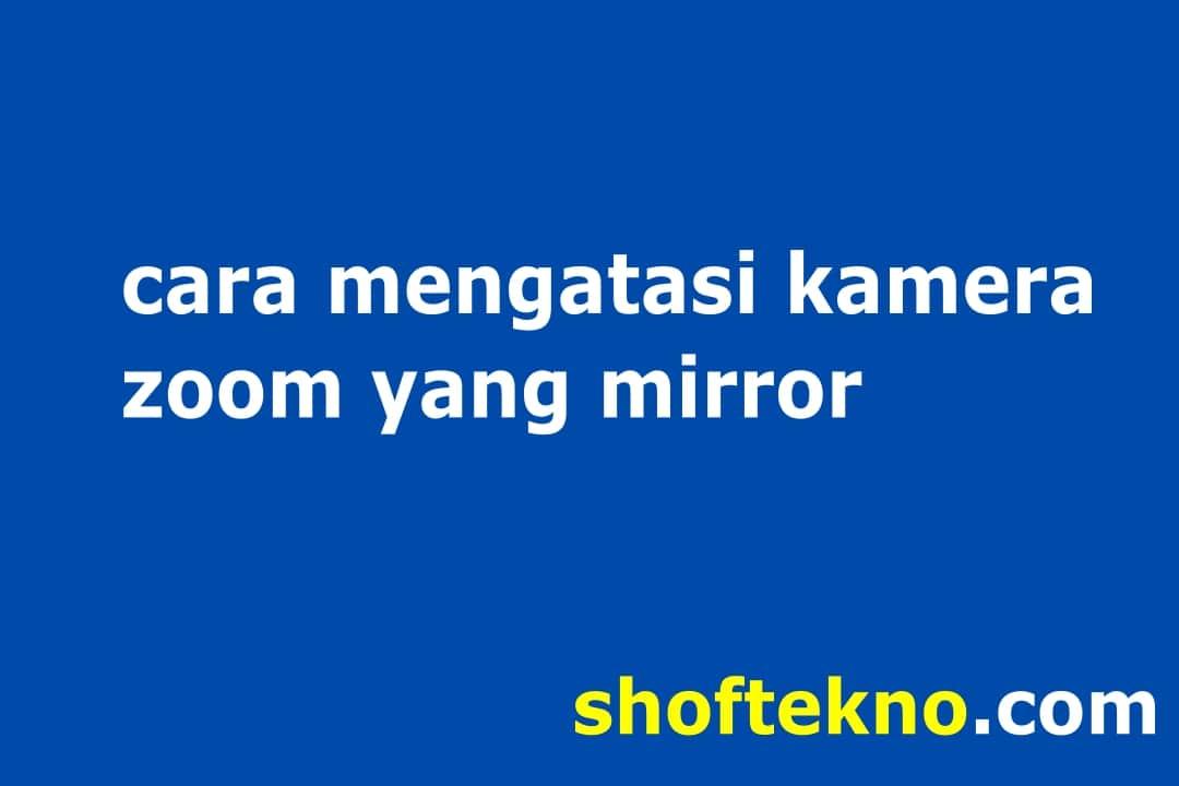 cara mengatasi kamera zoom mirror