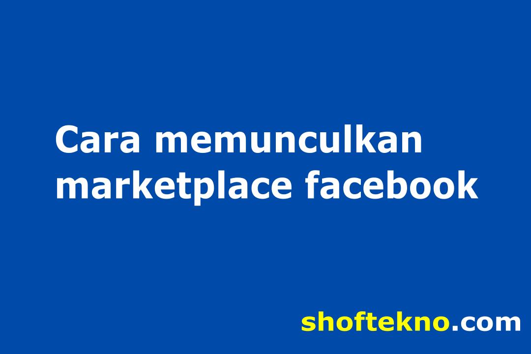 cara memunculkan marketplace facebook