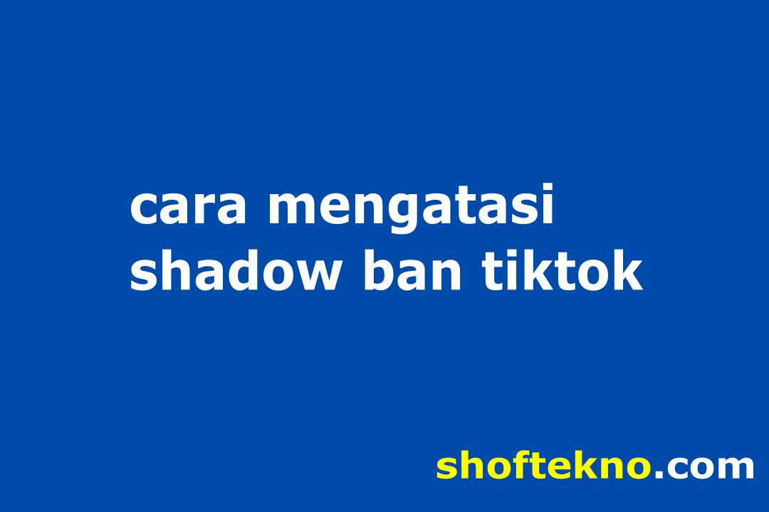cara mengatasi shadow ban tiktok
