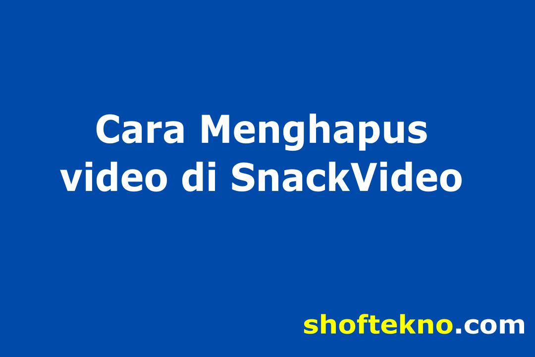 cara menghapus video di snack video
