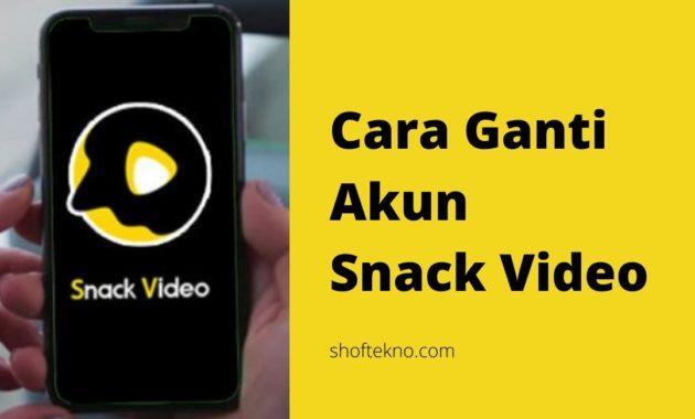 cara mengganti akun snack video