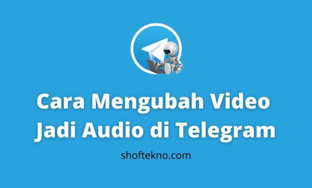 cara mengubah video menjadi audio di telegram