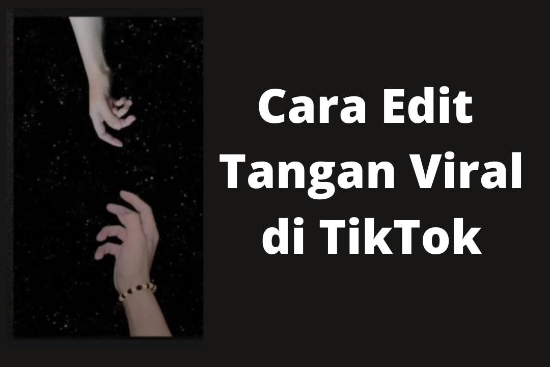 Cara Edit Tangan Viral di TikTok