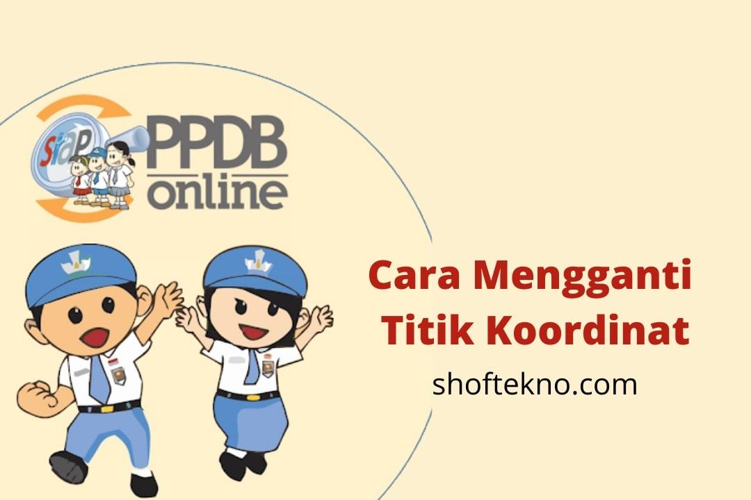 cara mengganti titik koordinat di ppdb online
