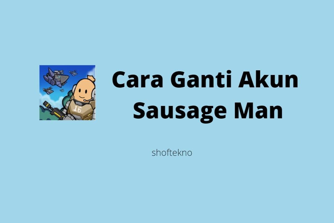 Cara Ganti Akun Sausage Man