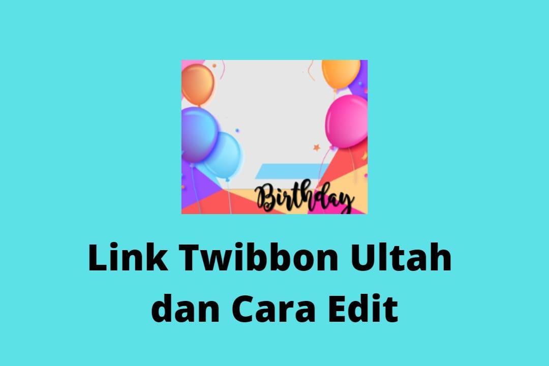 Link Twibbon ulang tahun dan Cara Edit