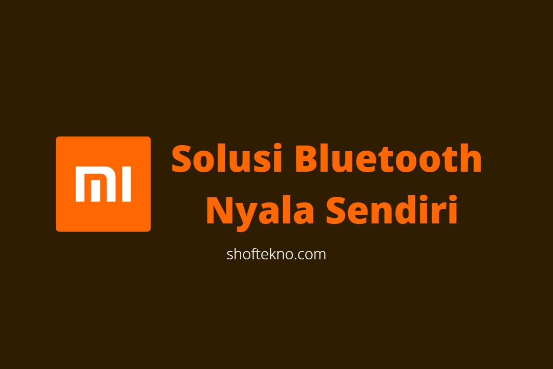 Cara Mengatasi Bluetooth Menyala Sendiri di Xiaomi Redmi 6